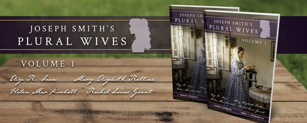 Joseph Smith's Plural Wives, Volume 1: Eliza R. Snow, Mary Elizabeth Rollins, Helen Mar Kimball, Rachel Ivins Grant