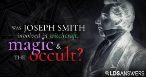 Was Joseph Smith involved in witchcraft, magic and the occult?