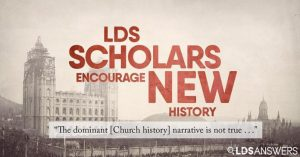 "Article by LDSAnswers: ""The dominant [Church history] narrative is not true . . ."" LDS scholars encourage new history, new policy, new Church"
